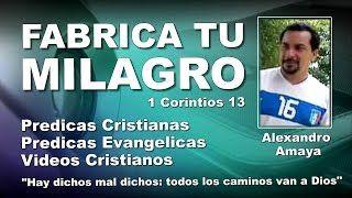 Alex Amaya Sr.: FABRICA TU MILAGRO - Predicaciones Cristianas Evangélicas - Sermones Cristianos -