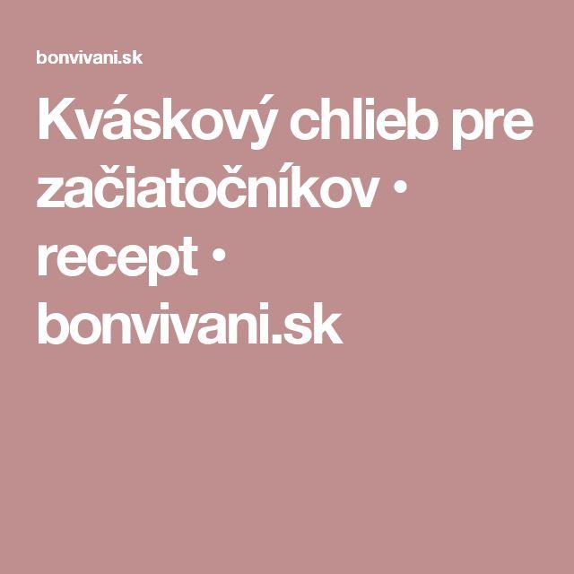 Kváskový chlieb pre začiatočníkov • recept • bonvivani.sk