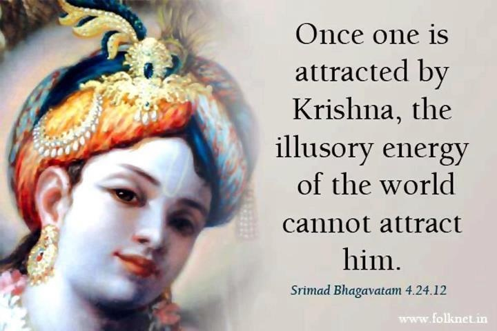 """""""It is sometimes understood that a person becomes lusty just by hearing the tinkling of bangles on the hands of women or the tinkling of ankle bells, or just by seeing a woman's sari. Thus it is concluded that woman is the complete representation of maya...Only a devotee of the Lord, who is attracted by Krsna, can escape the lures of woman. Once one is attracted by Krsna, the illusory energy of the world cannot attract him."""""""