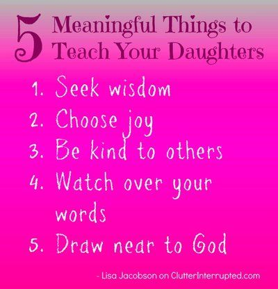 Quotes About Love Your Daughter : Meaningful Things to Teach Your Daughters Girls Pinterest ...