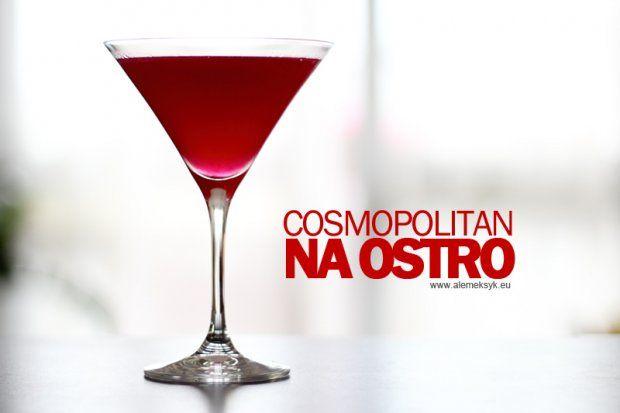 HOT&SPICY COSMOPOLITAN // COSMOPOLITAN NA OSTRO