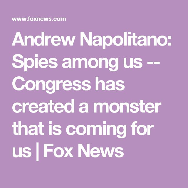 Andrew Napolitano: Spies among us -- Congress has created a monster that is coming for us | Fox News