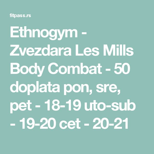 Ethnogym - Zvezdara Les Mills Body Combat - 50 doplata     pon, sre, pet - 18-19 uto-sub - 19-20 cet - 20-21