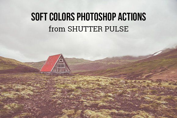 Soft Colors Photoshop Actions by Shutter Pulse on @creativemarket