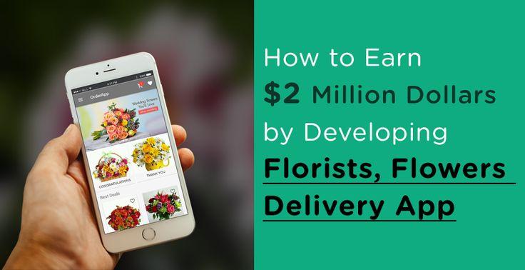Florist App Development - The Next $7 Billion Dollar idea. Create the Top Florists, Flowers Delivery Apps That Are Making $2 Million Dollars. https://goo.gl/nizKiV