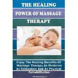 The Healing Power Of Massage Therapy: Enjoy The Healing Benefits Of Massage Treatment As Medicine, As Relaxation, And As Physical Rehabilitation (Paperback)By K M S Publishing.com