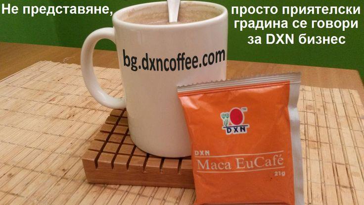 Не представяне, просто приятелски градина се говори за DXN бизнес: http://bg.dxncoffee.com/business_opportunity