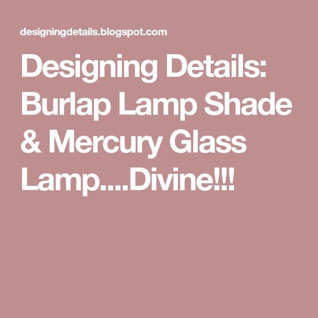 Designing Details: Burlap Lamp Shade & Mercury Glass Lamp....Divine!!!