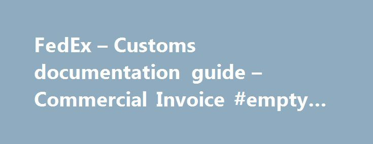 FedEx – Customs documentation guide – Commercial Invoice #empty #buildings #for #sale http://commercial.remmont.com/fedex-customs-documentation-guide-commercial-invoice-empty-buildings-for-sale/  #commercially provided information # How to Complete a Commercial Invoice* The Commercial Invoice is the foundation of all other documents required for international shipping. Information provided on other international shipping documents, including the air waybill or shipping label, must correspond…