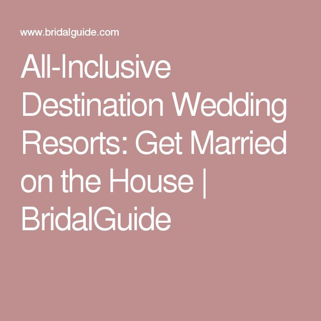 All-Inclusive Destination Wedding Resorts: Get Married on the House | BridalGuide