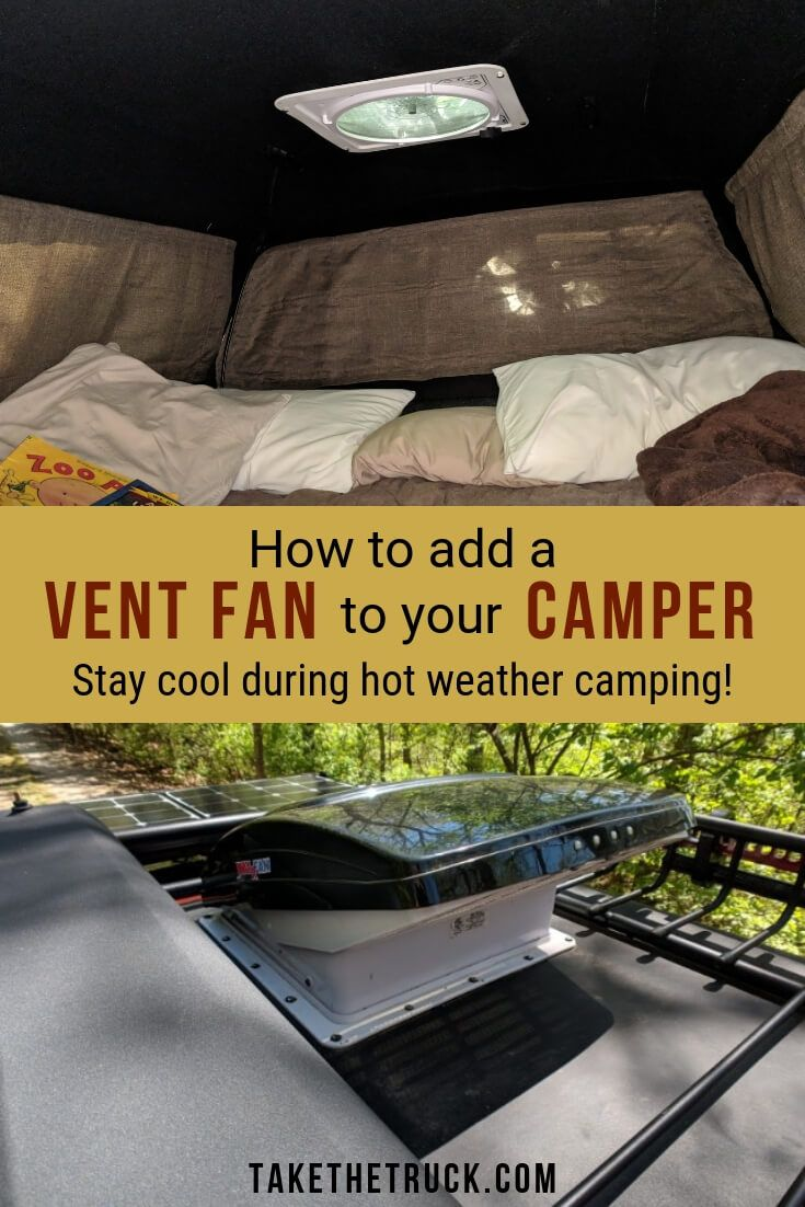 How To Install A Vent Fan In Your Truck Camper Take The Truck Camper Truck Bed Camper Truck Camper