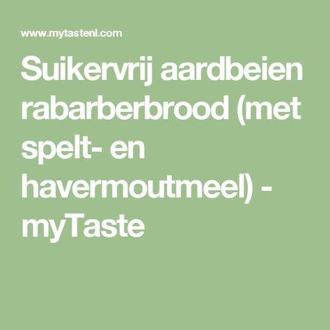 Suikervrij aardbeien rabarberbrood (met spelt- en havermoutmeel) - myTaste