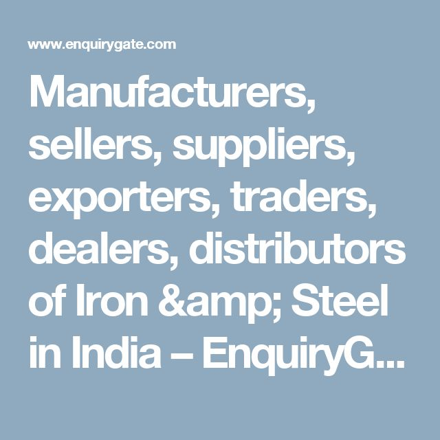 Manufacturers, sellers, suppliers, exporters, traders, dealers, distributors of Iron & Steel in India – EnquiryGate