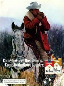 The Marlboro Man.  Remember how popular this ad was.  I believe he died of lung cancer.  Huh