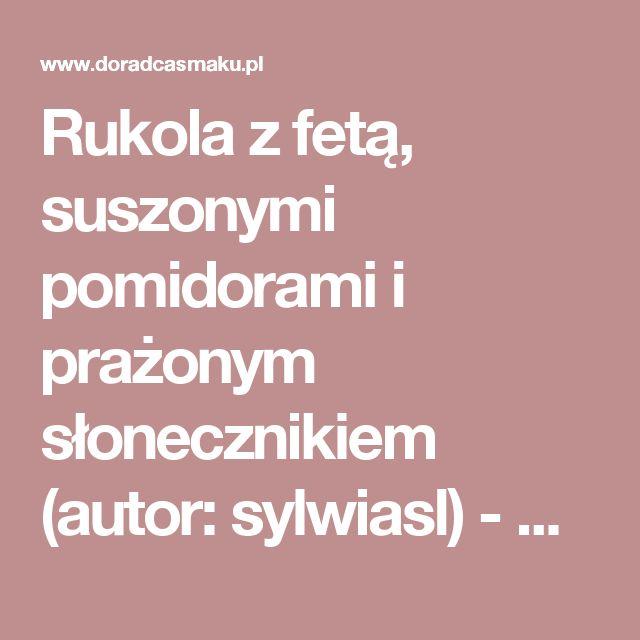 Rukola z fetą, suszonymi pomidorami i prażonym słonecznikiem (autor: sylwiasl) - DoradcaSmaku.pl