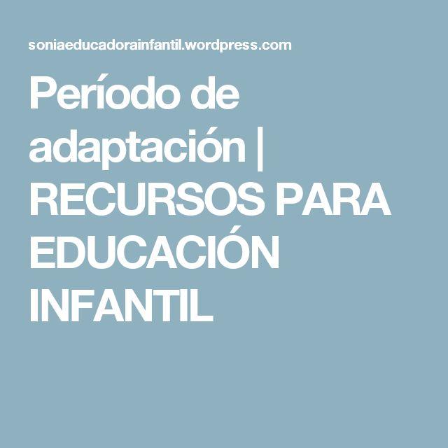 Período de adaptación | RECURSOS PARA EDUCACIÓN INFANTIL