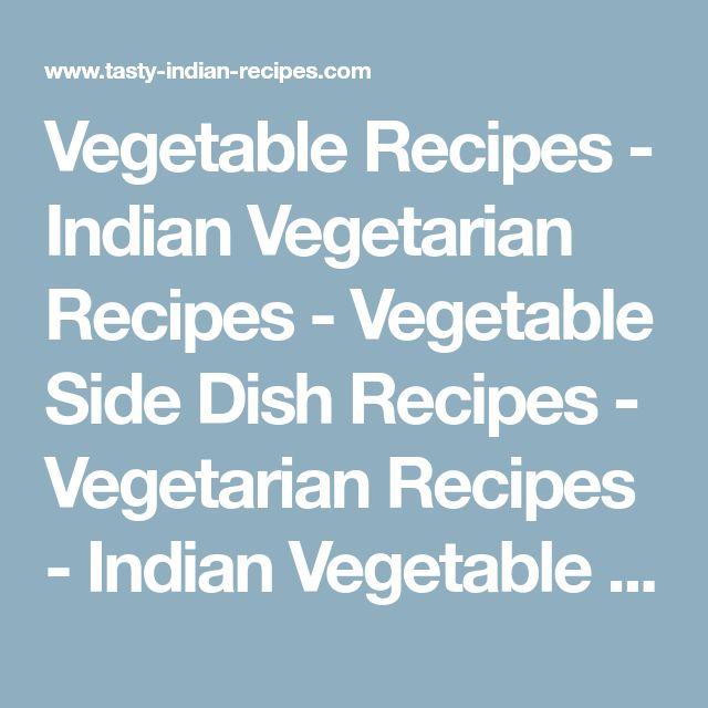 Vegetable Recipes - Indian Vegetarian Recipes - Vegetable Side Dish Recipes - Vegetarian Recipes - Indian Vegetable Recipes