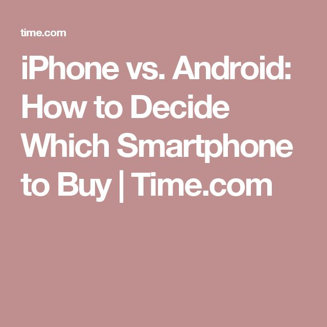 iPhone vs. Android: How to Decide Which Smartphone to Buy | Time.com