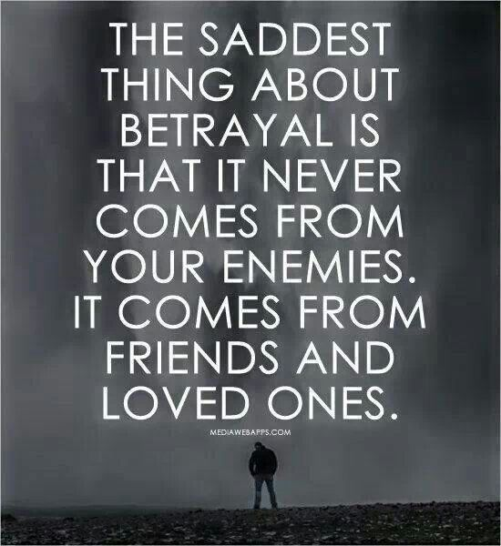 Betrayal by a friend just happened to someone I love.....Their definition of a friend must be different from mine - I truly believe in honesty, bravery, kindness and genuine empathy.  Saw no humanity at all - disappointed beyond words