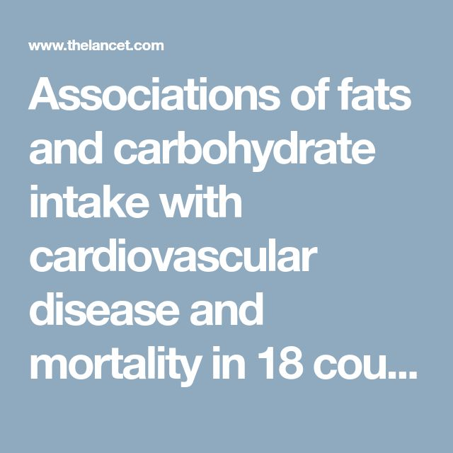 Associations of fats and carbohydrate intake with cardiovascular disease and mortality in 18 countries from five continents (PURE): a prospective cohort study