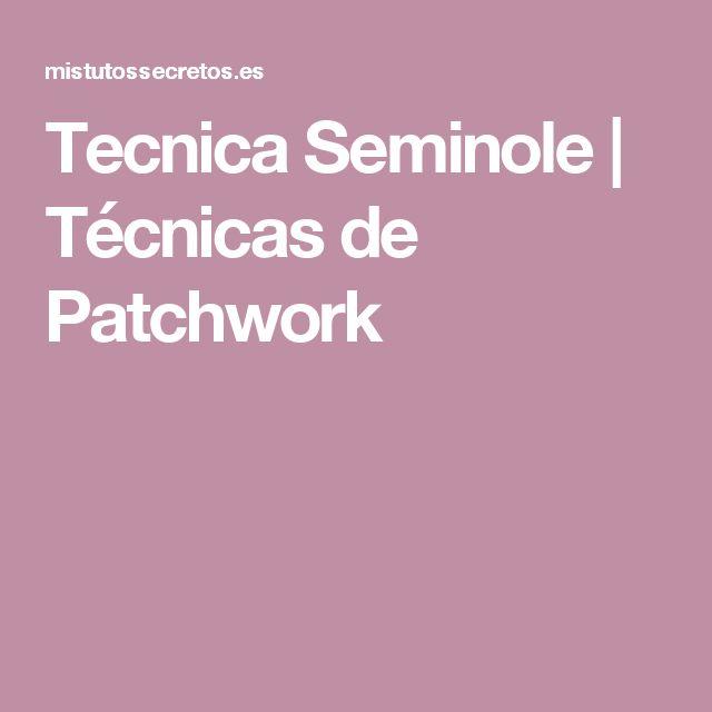 Tecnica Seminole | Técnicas de Patchwork