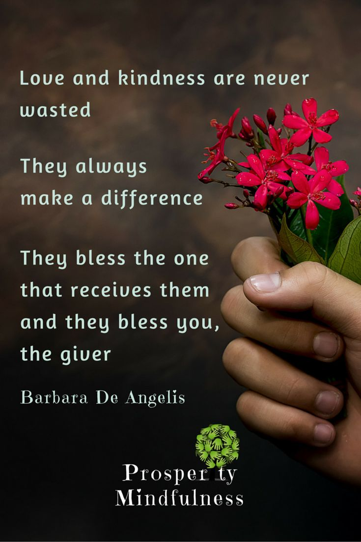 Love and Kindness are never wasted. They always make a difference. They bless the one that receives them and they bless you, the giver - Barbara De Angelis