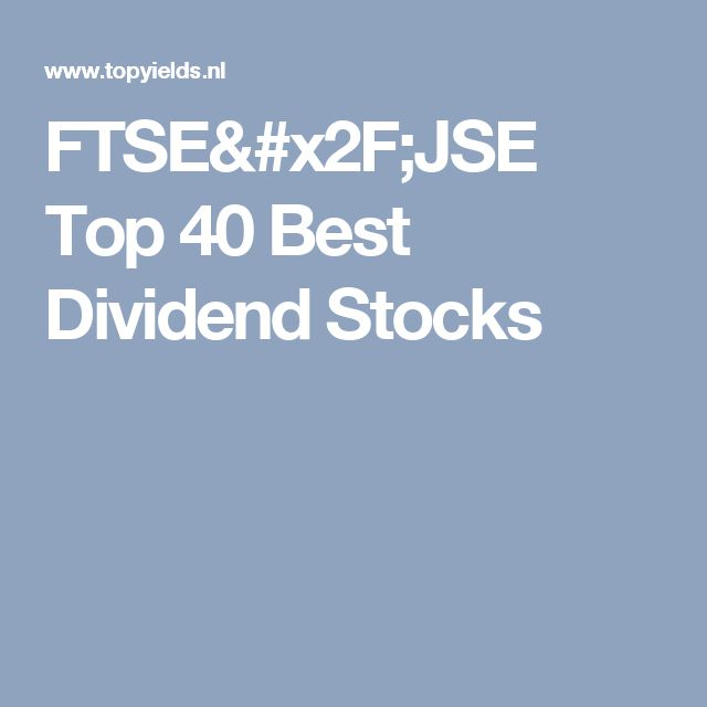 FTSE/JSE Top 40 Best Dividend Stocks