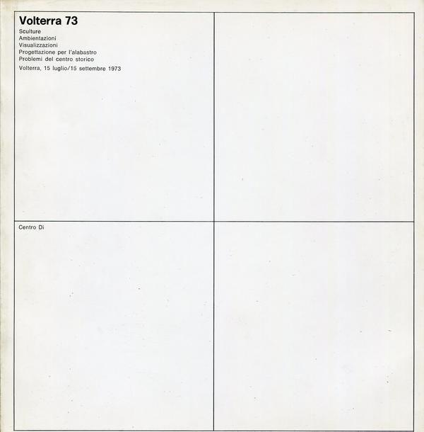 Volterra 73. Sculture. Ambientazioni. Visualizzazioni. Progettazione per l'alabastro. Problemi del centro storico Firenze, Centro Di,1973