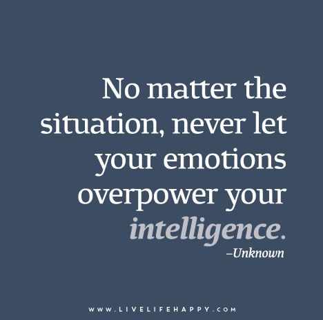 No-matter-the-situation-never-let-your-emotions-overpower-your-intelligence