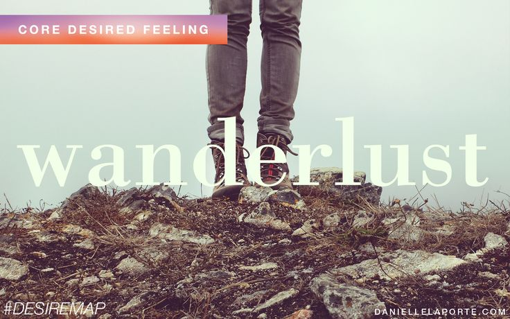 Wanderlust - One of my Core Desired Feelings. How do you want to feel? #DesireMap
