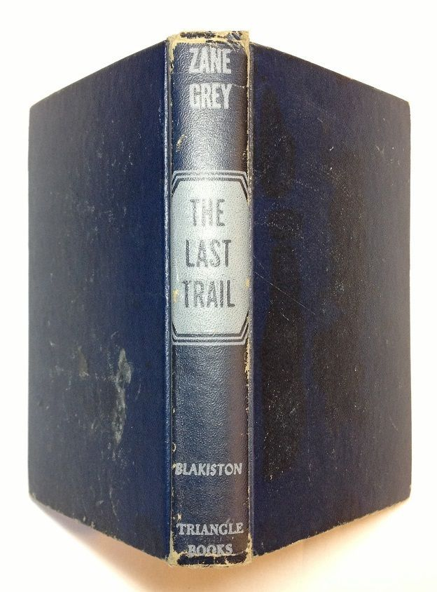 The Last Trail by Zane Grey (1945, Hardcover) The Blakiston Co, Triangle Books