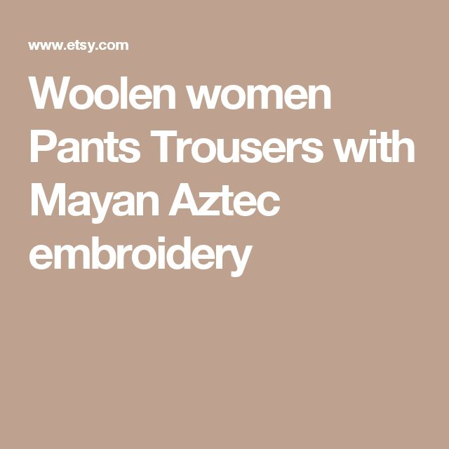 Woolen women Pants Trousers with Mayan Aztec embroidery