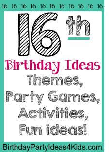 16th Birthday Ideas for a sixteenth birthday party - fun 16th party ideas for girls and guys, party venues, themes and great ideas to make the 16th birthday extra special.  http://birthdaypartyideas4kids.com/16th-birthday-ideas.html