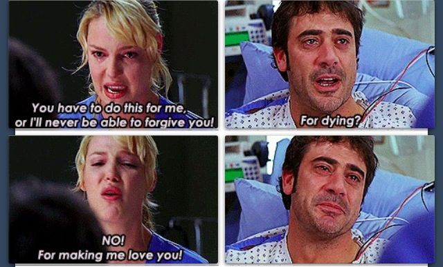 Izzie Stevens: You have to do this for me or I'll never be able to forgive you. Denny: For dying? Izzie: NO! For making me love you! Grey's Anatomy quotes