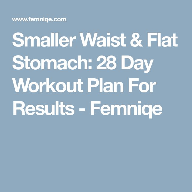 Smaller Waist & Flat Stomach: 28 Day Workout Plan For Results - Femniqe