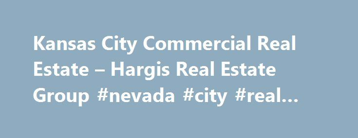 Kansas City Commercial Real Estate – Hargis Real Estate Group #nevada #city #real #estate http://real-estate.remmont.com/kansas-city-commercial-real-estate-hargis-real-estate-group-nevada-city-real-estate/  #real estate commercial # Welcome to the HARGIS REAL ESTATE GROUP / KCCOMMERCIAL.NET .ВWith over 30 years of real estate experience in the Kansas City metro market, we are one of the premier companies specializing in multi-family property.ВWe are your resource for investment property…
