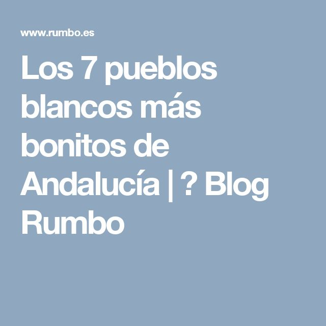 Los 7 pueblos blancos más bonitos de Andalucía   ✈ Blog Rumbo