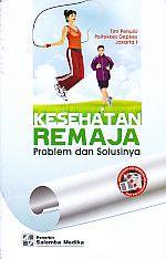 KESEHATAN REMAJA Problem dan Solusinya, Tim Penulis Poltekkes Depkes Jakarta I