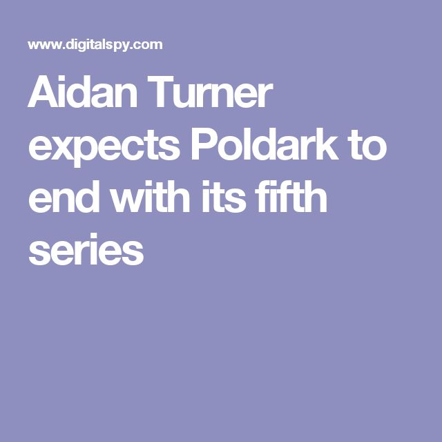 Aidan Turner expects Poldark to end with its fifth series