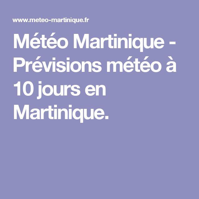 Météo Martinique - Prévisions météo à 10 jours en Martinique.