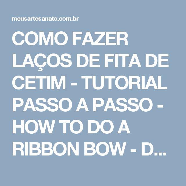 COMO FAZER LAÇOS DE FITA DE CETIM - TUTORIAL PASSO A PASSO - HOW TO DO A RIBBON BOW - Dani Ferrari