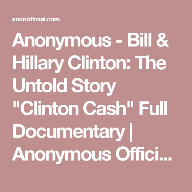 "Anonymous - Bill & Hillary Clinton: The Untold Story ""Clinton Cash"" Full Documentary 
