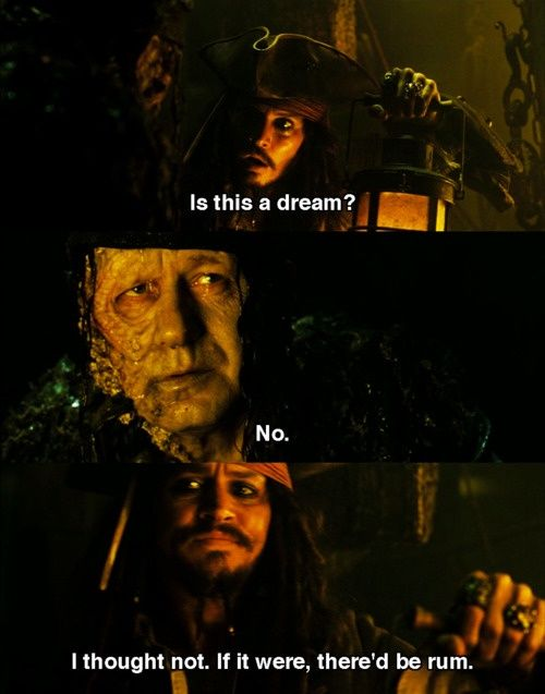 """is this a dream?"" ""No."" ""I thought not. If it were, there'd me rum."""