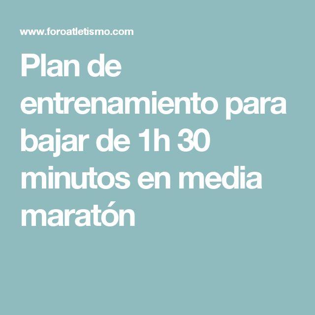 Plan de entrenamiento para bajar de 1h 30 minutos en media maratón