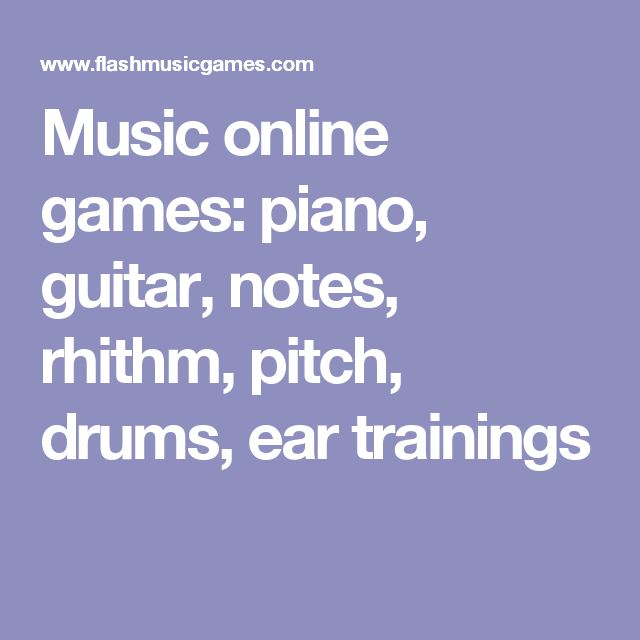 Music online games: piano, guitar, notes, rhithm, pitch, drums, ear trainings