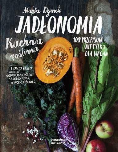 Jadłonomia. Kuchnia roślinna -   Dymek Marta , tylko w empik.com: 61,99 zł. Przeczytaj recenzję Jadłonomia. Kuchnia roślinna. Zamów dostawę do dowolnego salonu i zapłać przy odbiorze!