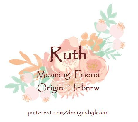 Baby Girl Name: Ruth. Meaning: Friend. Origin: Hebrew.