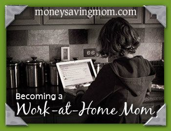 Becoming a Work-At-Home Mom: In the Beginning... (Part 1) - Money Saving Mom®