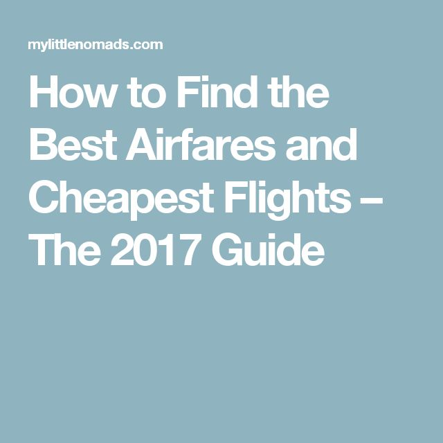 How to Find the Best Airfares and Cheapest Flights – The 2017 Guide