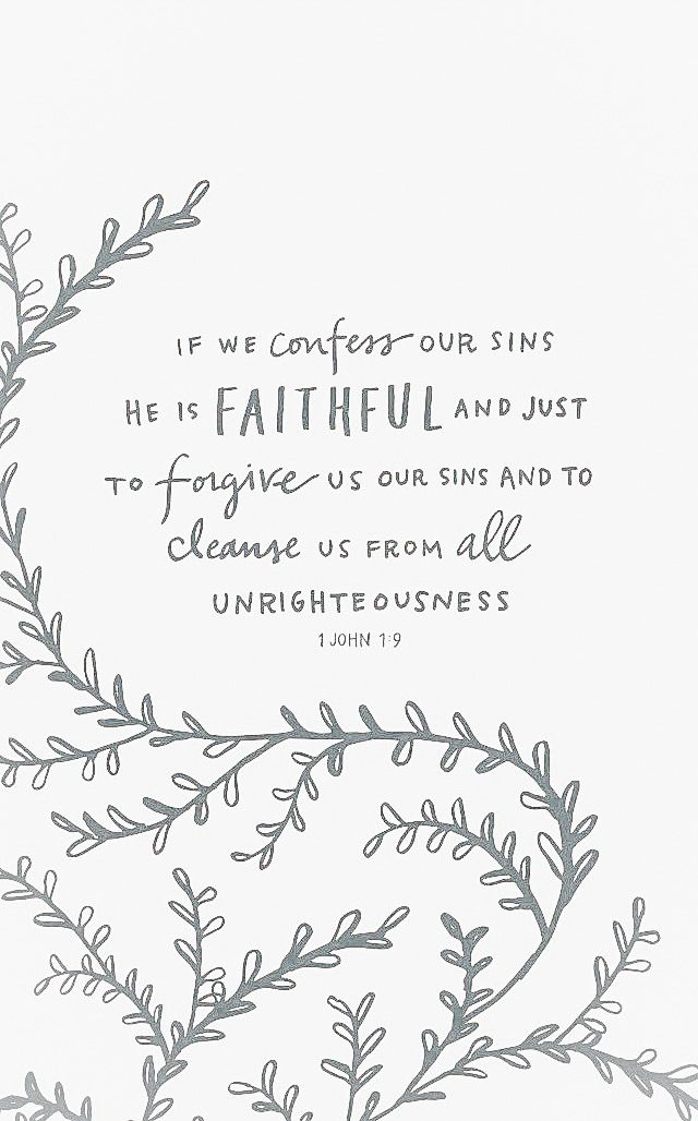 """If we confess our sins, he is faithful and just to forgive us our sins and to cleanse us from all unrighteousness."" - 1 John 1:9"
